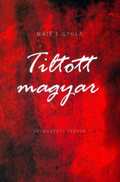 Máté T. Gyula - Tiltott magyar