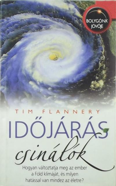 Tim Flannery - Időjárás-csinálók
