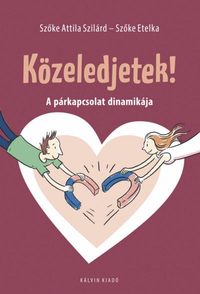 Szőke Attila Szilárd - Szőke Etelka - Közeledjetek!