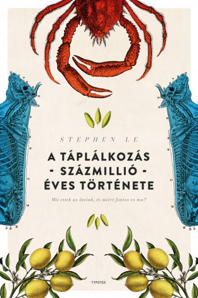 Stephen Le - A táplálkozás százmillió éves története