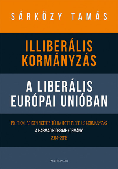 Dr. Sárközy Tamás - Illiberális kormányzás a liberális Európai Unióban
