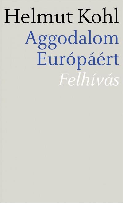 Helmut Kohl - Aggodalom Európáért