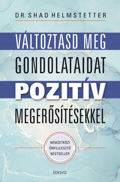 Dr. Shad Helmstetter - Változtasd meg gondolataidat pozitív megerősítésekkel
