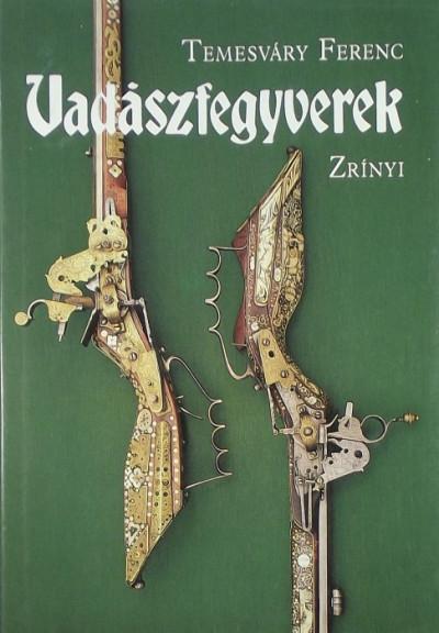 Temesváry Ferenc - Vadászfegyverek