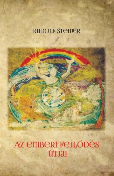 Rudolf Steiner - Az emberi fejlődés útjai