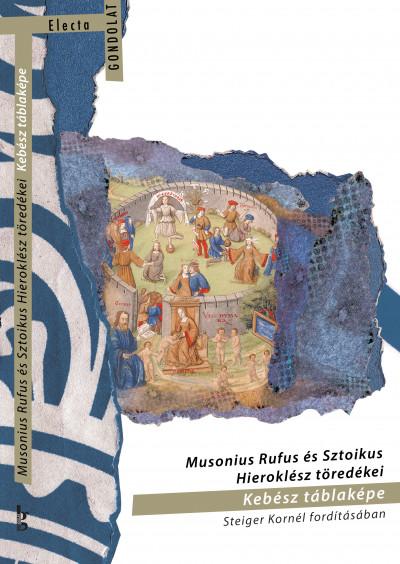Steiger Kornél  (Szerk.) - Musonius Rufus és Sztoikus Hieroklész töredékei