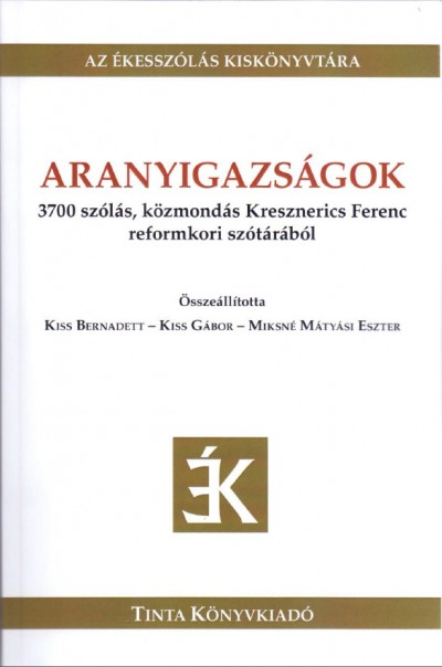 Kiss Bernadett  (Szerk.) - Kiss Gábor  (Szerk.) - Miksné Mátyási Eszter  (Szerk.) - Aranyigazságok