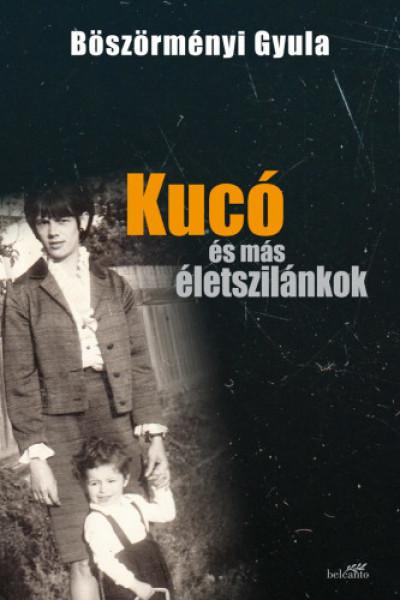 Böszörményi Gyula - Kucó és más életszilánkok - puha kötés
