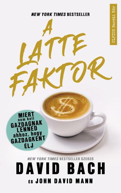 David Bach - John David Mann - A latte faktor