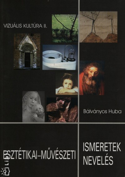 Bálványos Huba - Esztétikai-művészeti ismeretek, esztétikai-művészeti nevelés