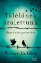 Wendy Holden - Túlélőnek születtünk - Auschwitz gyermekei