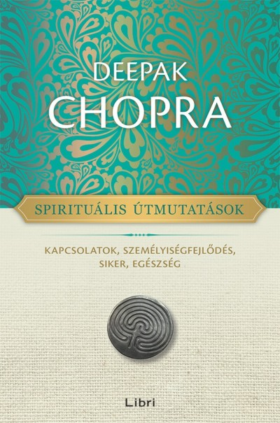 Deepak Chopra - Spirituális útmutatások