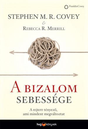 Stephen R. Covey - Koncz G�bor (Szerk.) - Rebecca R. Merrill - A bizalom sebess�ge