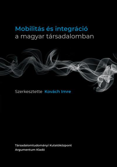 Kovách Imre  (Szerk.) - Mobilitás és integráció a magyar társadalomban