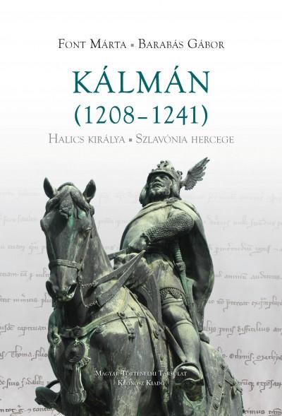 Barabás Gábor - Font Márta - Kálmán (1208-1241) Halics királya - Szlavónia hercege