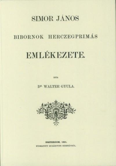 Walter Gyula - Simor János bíbornok herczegprímás emlékezete.