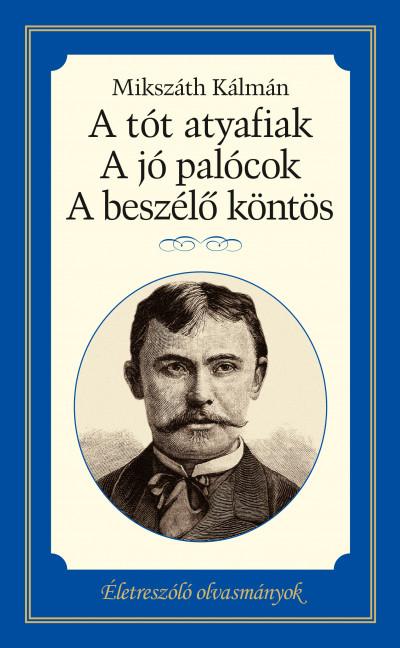 Mikszáth Kálmán - A tót atyafiak, A jó palócok, A beszélő köntös