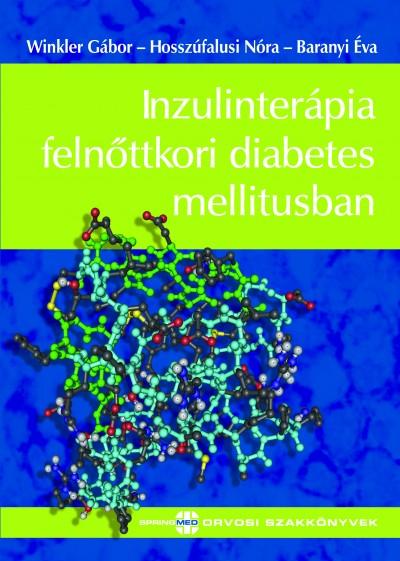 Dr. Baranyi Éva - Dr. Hosszúfalusi Nóra - Winkler Gábor - Inzulinterápia felnőttkori diabetes mellitusban