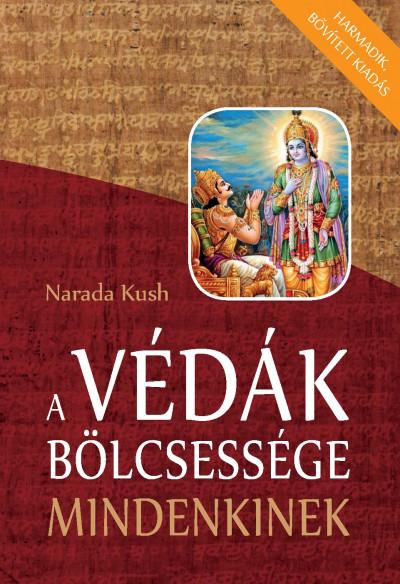 Narada Kush - A Védák bölcsessége mindenkinek