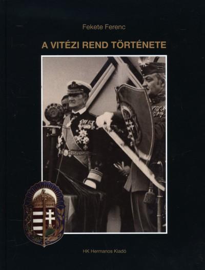 Fekete Ferenc - A Vitézi Rend története