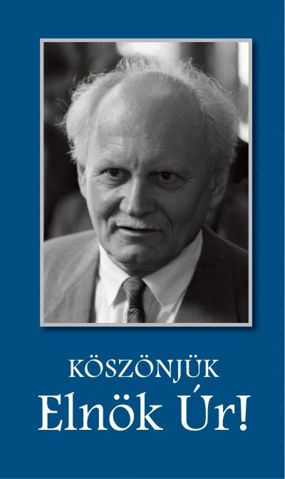László Ágnes  (Szerk.) - Köszönjük, Elnök Úr!