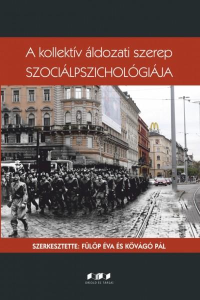 Fülöp Éva  (Szerk.) - Kővágó Pál  (Szerk.) - A kollektív áldozati szerep szociálpszichológiája