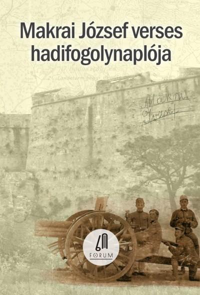 Makrai József - Csorba Béla  (Összeáll.) - Makrai József verses hadifogolynaplója