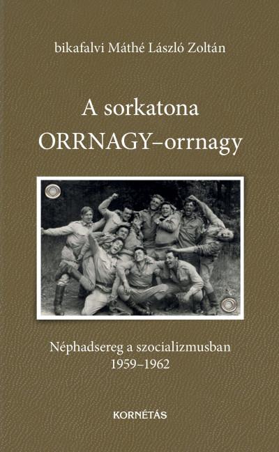 Bikafalvi Máthé László Zoltán - A sorkatona ORRNAGY-orrnagy