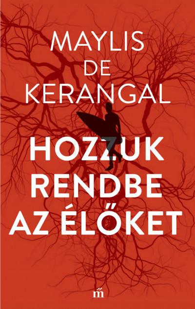 Maylis De Kerangal - Hozzuk rendbe az élőket