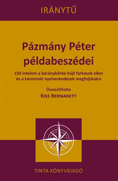 Kiss Bernadett  (Szerk.) - Pázmány Péter példabeszédei
