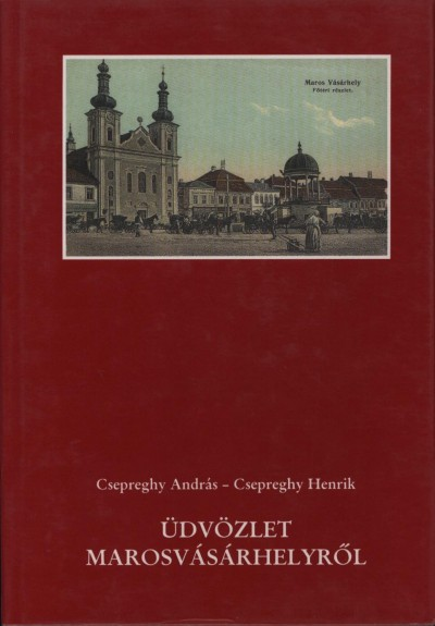 Csepreghy András - Csepreghy Henrik - Üdvözlet Marosvásárhelyről