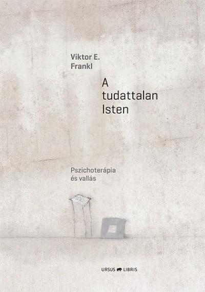 Viktor E. Frankl - A tudattalan Isten