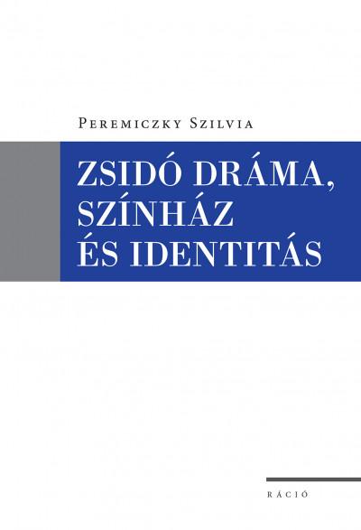 Peremiczky Szilvia - Zsidó dráma, színház és identitás