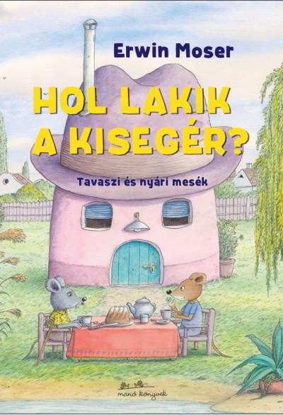Erwin Moser - Hol lakik a kisegér?