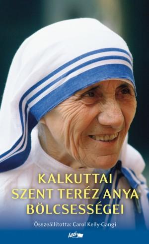 Carol Kelly-Gangi (�SSZE�LL.) - Mother Teresa - Kalkuttai Szent Ter�z anya �letb�lcsess�gei