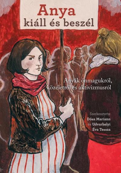 Dósa Mariann  (Szerk.) - Udvarhelyi Éva Tessza  (Szerk.) - Anya kiáll és beszél