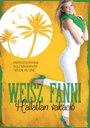Weisz Fanni - Hallatlan vak�ci�