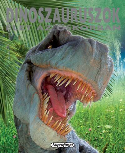 Francisco Arredondo - Dinoszauruszok - Élet az őskorban