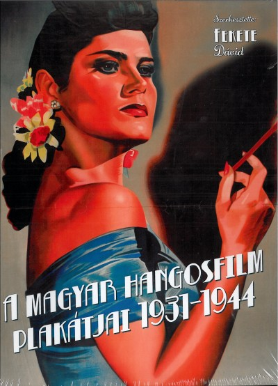 Fekete Dávid  (Szerk.) - A magyar hangosfilm plakátjai 1931-1944