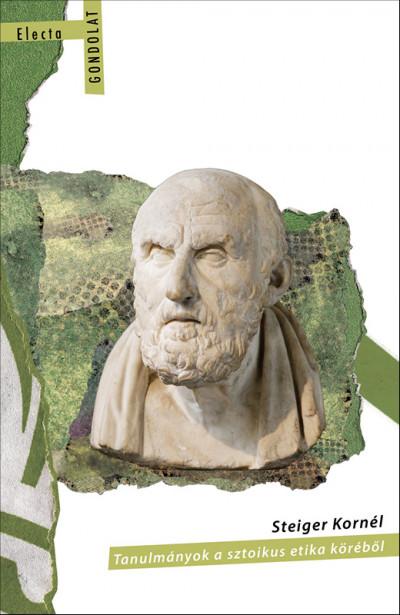 Steiger Kornél - Tanulmányok a sztoikus etika köréből
