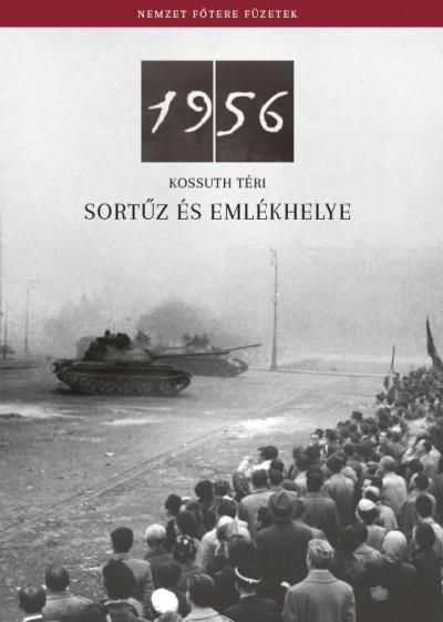 Németh Csaba - 1956 - Kossuth téri sortűz és emlékhelye