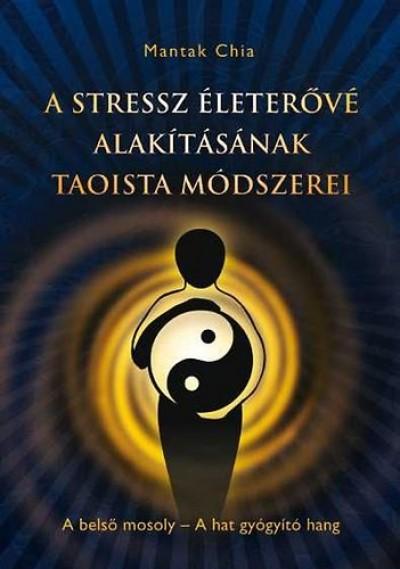 taoizmus idézetek A stressz életerővé alakításának taoista módszerei Mantak Chia