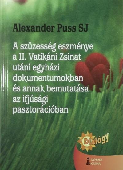 Dr. Alexander Phd. Puss Sj - A szüzesség eszménye a II. Vatikáni Zsinat utáni egyházi dokumentumokban