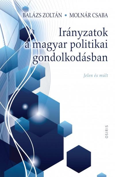 Balázs Zoltán - Molnár Csaba - Irányzatok a magyar politikai gondolkodásban