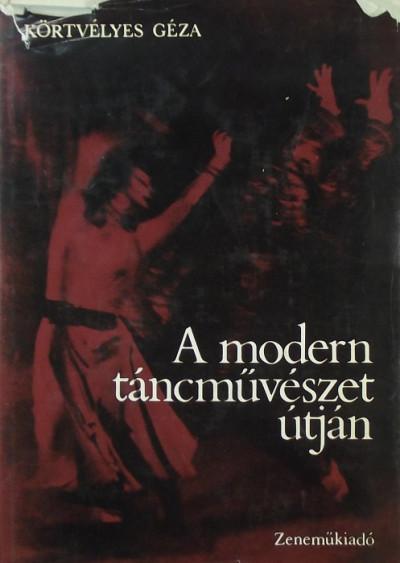 Körtvélyes Géza - A modern táncművészet útján