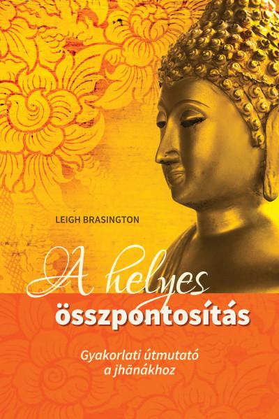 Leigh Brasington - A helyes összpontosítás