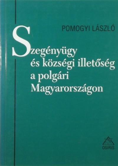 Pomogyi László - Szegényügy és községi illetőség a polgári Magyarországon