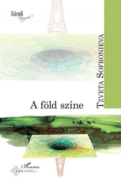Tzveta Sofronieva - Domokos Johanna  (Szerk.) - A föld színe