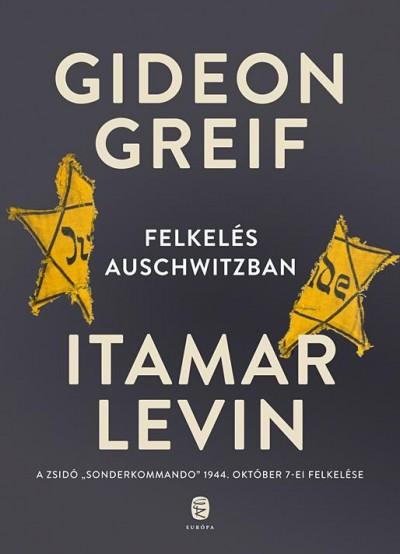 Gideon Greif - Itamar Levin - Felkelés Auschwitzban