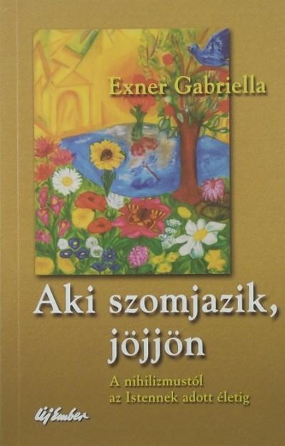 Exner Gabriella - Aki szomjazik, jöjjön